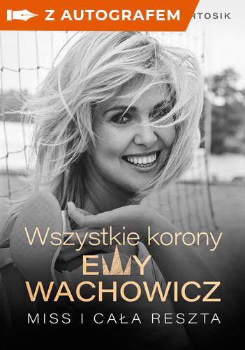 Wszystkie korony Ewy Wachowicz - autograf - Wachowicz Ewa, Bartosik Marek | okładka