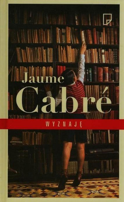 Wyznaję - Jaume  Cabré | okładka