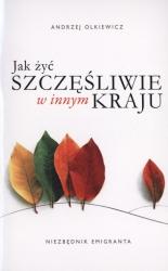 Jak żyć szczęśliwie w innym kraju - Andrzej Olkiewicz   okładka