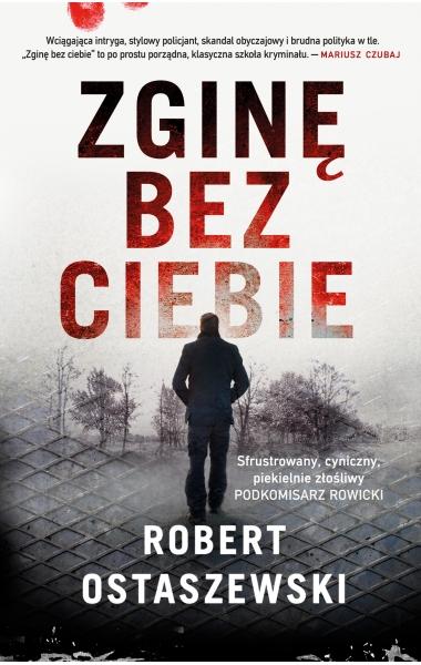Zginę bez ciebie - Robert Ostaszewski | okładka