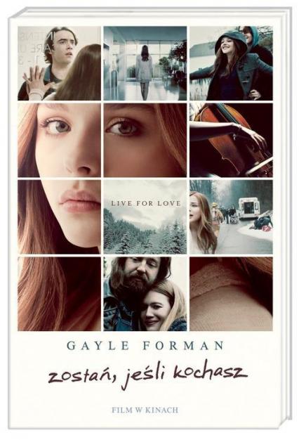 Zostań, jeśli kochasz  - Gayle  Forman | okładka