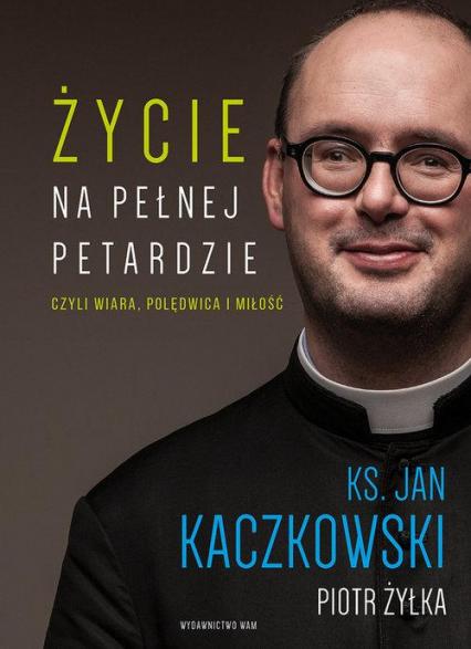 Życie na pełnej petardzie - Jan Kaczkowski, Piotr  Żyłka | okładka