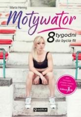 Motywator. 8 tygodni do bycia fit -  Marta Hennig | mała okładka