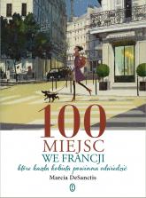 100 miejsc we Francji,  które każda kobieta powinna odwiedzić - Marcia DeSanctis | mała okładka