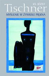 Myślenie w żywiole piękna - ks. Józef Tischner  | mała okładka