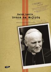 Donos na Wojtyłę. Karol Wojtyła w teczkach bezpieki - Marek Lasota  | mała okładka