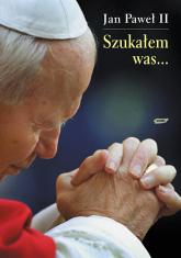 Szukałem was... - papież   Jan Paweł II  | mała okładka