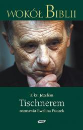 Wokół Biblii. Z księdzem Józefem Tischnerem rozmawia Ewelina Puczek - ks. Józef Tischner, Ewelina Puczek  | mała okładka