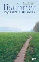 Idąc przez puste Błonia - ks. Józef Tischner  | mała okładka