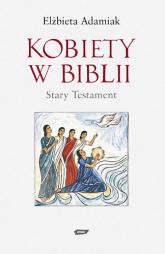 Kobiety w Biblii. Stary Testament - Elżbieta Adamiak  | mała okładka