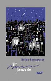 Już - jeszcze nie - Halina Bortnowska  | mała okładka