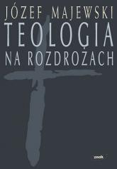 Teologia na rozdrożach - Józef Majewski  | mała okładka