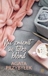 Nie zmienił się tylko blond Tom 1 - Agata Przybyłek | mała okładka