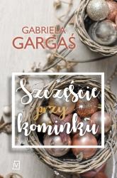 Szczęście przy kominku - Gabriela Gargaś | mała okładka