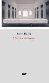 Ostatnia Wieczerza - Paweł Huelle  | mała okładka