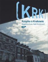 KRK. Książka o Krakowie - Magdalena Kursa, Rafał Romanowski  | mała okładka
