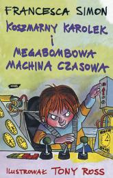 Koszmarny Karolek i megabombowa machina czasowa - Francesca Simon  | mała okładka