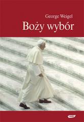 Boży wybór. Papież Benedykt XVI i przyszłość Kościoła katolickiego - George Weigel  | mała okładka