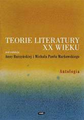 Teorie literatury XX wieku. Antologia - Anna Burzyńska, Michał P. Markowski | mała okładka