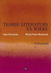 Teorie literatury XX wieku. Podręcznik - Michał P. Markowski, Anna Burzyńska | mała okładka