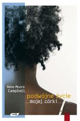 Podwójne życie mojej córki - Bebe Moore Campbell  | mała okładka
