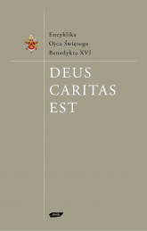 Deus caritas est. Encyklika - papież  Benedykt XVI  | mała okładka