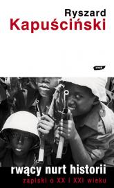 Rwący nurt historii. Zapiski o XX i XXI wieku - Ryszard Kapuściński  | mała okładka