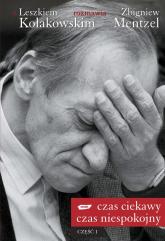 Czas ciekawy, czas niespokojny. Z Leszkiem Kołakowskim rozmawia Zbigniew Mentzel. Część I - Leszek Kołakowski, Zbigniew Mentzel  | mała okładka