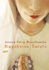 Niepokorne święte - Joanna Petry Mroczkowska  | mała okładka