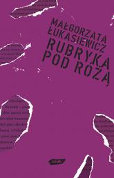 Rubryka pod Różą - Małgorzata Łukasiewicz  | mała okładka