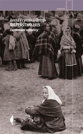 Bieżeństwo 1915. Zapomniani uchodźcy - Aneta Prymaka-Oniszk | mała okładka