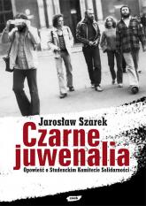 Czarne Juwenalia. Opowieść o Studenckim Komitecie Solidarności - Jarosław Szarek  | mała okładka