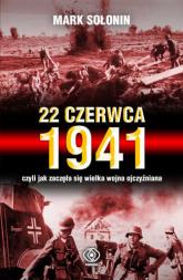 22 czerwca 1941, czyli jak zaczęła się Wielka Wojna Ojczyźniana - Sołonin Mark Siemionowicz | mała okładka
