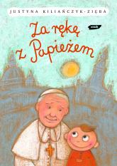 Za rękę z Papieżem - Justyna Kiliańczyk-Zięba  | mała okładka