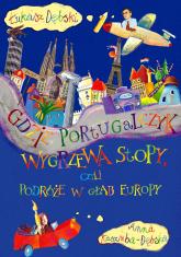 Gdzie Portugalczyk wygrzewa stopy czyli podróże w głąb Europy - Łukasz Dębski, Anna Kaszuba-Dębska  | mała okładka