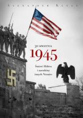 30 kwietnia 1945. Śmierć Hitlera i narodziny innych Niemiec - Alexander Kluge | mała okładka