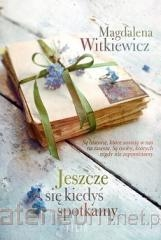 Jeszcze się kiedyś spotkamy - Magdalena Witkiewicz | mała okładka