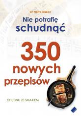 Nie potrafię schudnąć. 350 nowych przepisów - Dr Pierre Dukan  | mała okładka