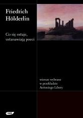 Co się ostaje, ustanawiają poeci. Wiersze wybrane w przekładzie Antoniego Libery - Friedrich Hölderlin  | mała okładka