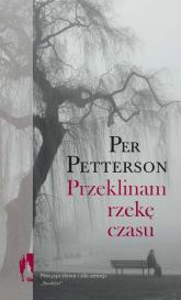 Przeklinam rzekę czasu - Petterson Per | mała okładka