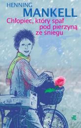 Chłopiec, który spał pod pierzyną ze śniegu - Henning Mankell | mała okładka