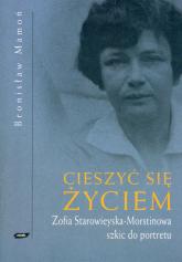Cieszyć się życiem. Zofia Starowieyska Morstinowa. Szkic do portretu - Bronisław Mamoń  | mała okładka
