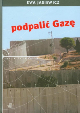 Podpalić Gazę - Jasiewicz Ewa | mała okładka