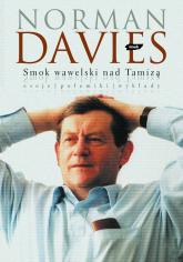 Smok wawelski nad Tamizą. Eseje, polemiki, wywiady - Norman Davies  | mała okładka