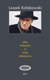 Mini-wykłady o maxi-sprawach  - Leszek Kołakowski  | mała okładka