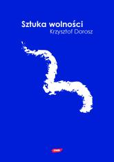 Sztuka wolności. Eseje liberalne - Krzysztof Dorosz  | mała okładka