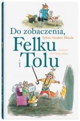 Do zobaczenia Felku i Tolu - Sylvia Vanden Heede | mała okładka