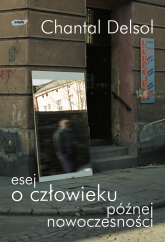 Esej o człowieku późnej nowoczesności - Chantal Delsol  | mała okładka