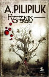 Rzeźnik drzew - Andrzej Pilipiuk | mała okładka