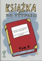 Książka pod tytułem (tom 1) - Robert Trojanowski | mała okładka